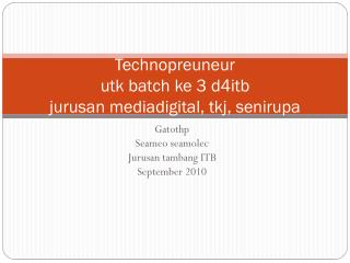 Technopreuneur utk batch ke 3 d4itb jurusan mediadigital, tkj, senirupa