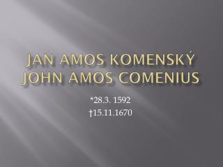 Jan Amos Komenský John Amos  Comenius