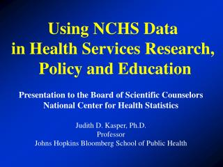Using NCHS Data  in Health Services Research,  Policy and Education