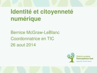 Bernice McGraw-LeBlanc Coordonnatrice en TIC 26 aout 2014