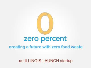 c reating a future with zero food waste an ILLINOIS LAUNCH startup