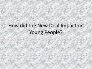 How did the New Deal Impact on Young People?