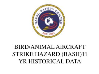 BIRD/ANIMAL AIRCRAFT STRIKE HAZARD (BASH)11 YR HISTORICAL DATA