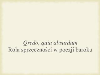 Qredo, quia absurdum  Rola sprzeczności w poezji baroku