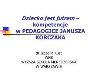 Dziecko jest jutrem  – kompetencje  w PEDAGOGICE JANUSZA KORCZAKA