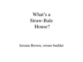 What's a  Straw-Bale  House?