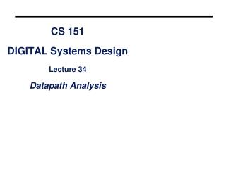 CS 151 DIGITAL Systems Design Lecture 34 Datapath Analysis