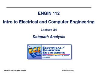 ENGIN 112 Intro to Electrical and Computer Engineering Lecture 34 Datapath Analysis