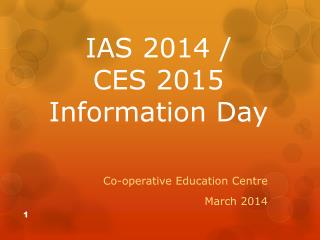 IAS 2014 /  CES 2015 Information Day