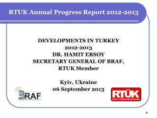 DEVELOPMENTS IN TURKEY 2012-2013 DR. HAMIT ERSOY SECRETARY GENERAL OF BRAF, RTUK Member