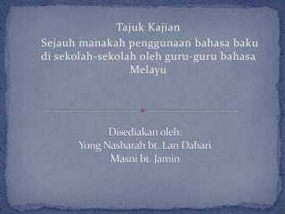 Disediakan oleh : Yong  Nasharah bt. Lan Dahari Masni bt. Jamin