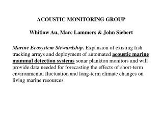 ACOUSTIC MONITORING GROUP Whitlow Au, Marc Lammers & John Siebert