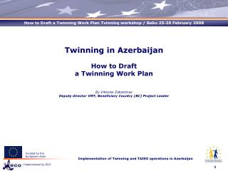 Twinning in Azerbaijan How to Draft  a Twinning Work Plan  By Viktoras Zabolotnas