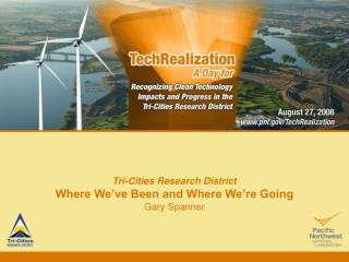 Tri-Cities Research District Where We've Been and Where We're Going Gary Spanner