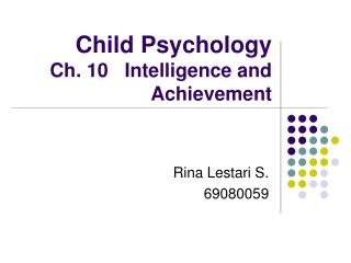 Child Psychology Ch. 10   Intelligence and Achievement