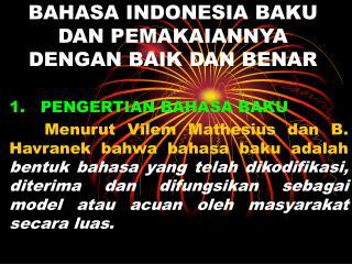 BAHASA INDONESIA BAKU DAN PEMAKAIANNYA DENGAN BAIK DAN BENAR