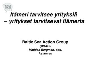 Baltic Sea Action Group  ( BSAG) Mathias Bergman , dos. Asiamies