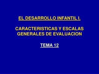 EL DESARROLLO INFANTIL I.  CARACTERISTICAS Y ESCALAS GENERALES DE EVALUACION