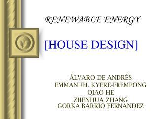 RENEWABLE ENERGY [HOUSE DESIGN]