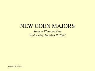 NEW COEN MAJORS Student Planning Day Wednesday, October 9, 2002