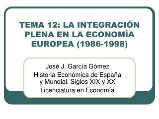TEMA 12: LA INTEGRACIÓN PLENA EN LA ECONOMÍA EUROPEA (1986-1998)