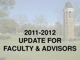 2011-2012  UPDATE FOR  FACULTY & ADVISORS