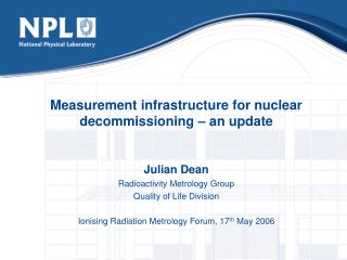 Measurement infrastructure for nuclear decommissioning � an update