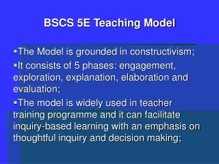 BSCS 5E Teaching Model The Model is grounded in constructivism;