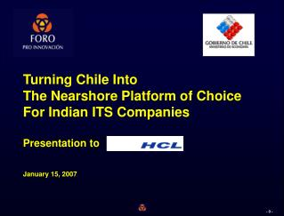 Turning Chile Into  The Nearshore Platform of Choice  For Indian ITS Companies Presentation to