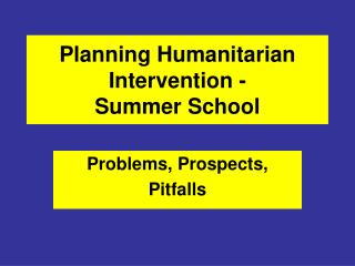 Planning Humanitarian Intervention -  Summer School
