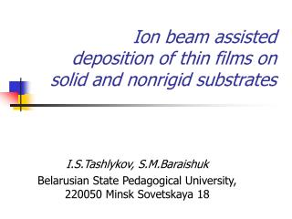Ion beam assisted   deposition of thin films on   solid and nonrigid substrates