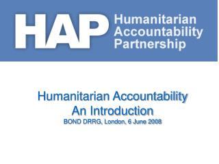 Humanitarian Accountability An Introduction  BOND DRRG, London, 6 June 2008