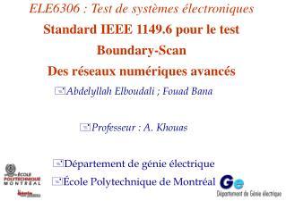 Abdelyllah Elboudali ; Fouad Bana Professeur : A. Khouas Département de génie électrique