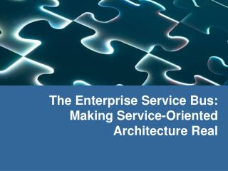 The Enterprise Service Bus: Making Service-Oriented Architecture Real