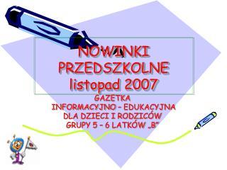 NOWINKI PRZEDSZKOLNE listopad 2007