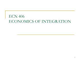 ECN 406  ECONOMICS OF INTEGRATION