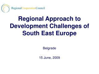 Regional Approach to Development Challenges of South East Europe