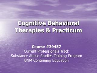 Cognitive Behavioral Therapies & Practicum