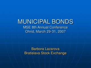 MUNICIPAL BONDS MSE 8th Annual Conference Ohrid, March 29-31, 2007