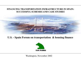 FINANCING TRANSPORTATION INFRASTRUCTURE IN SPAIN: SUCCESSFUL SCHEMES AND CASE STUDIES