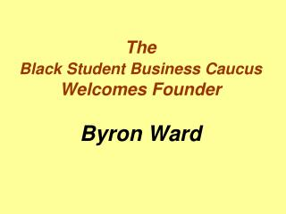 The  Black Student Business Caucus  Welcomes Founder Byron Ward