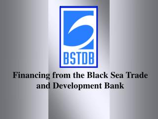 Financing from the Black Sea Trade and Development Bank