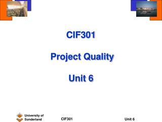CIF301  Project Quality Unit 6