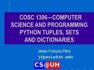 COSC 1306—COMPUTER SCIENCE AND PROGRAMMING PYTHON TUPLES, SETS AND DICTIONARIES