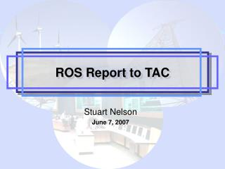 ROS Report to TAC