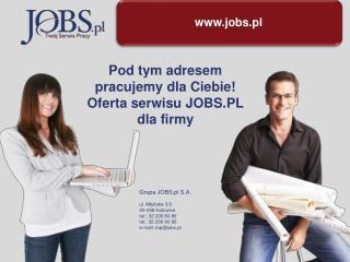 Pod tym adresem pracujemy dla Ciebie! Oferta serwisu  JOBS.PL dla firmy