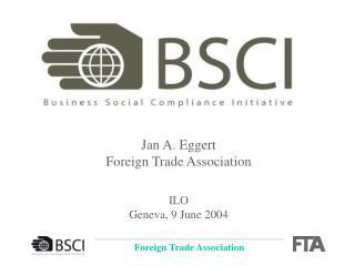 Jan A. Eggert Foreign Trade Association ILO Geneva, 9 June 2004