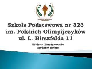 Szkoła Podstawowa nr 323  im. Polskich Olimpijczyków ul. L. Hirszfelda 11