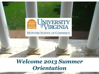 Welcome 2013 Summer Orientation