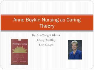 Anne Boykin Nursing as Caring Theory